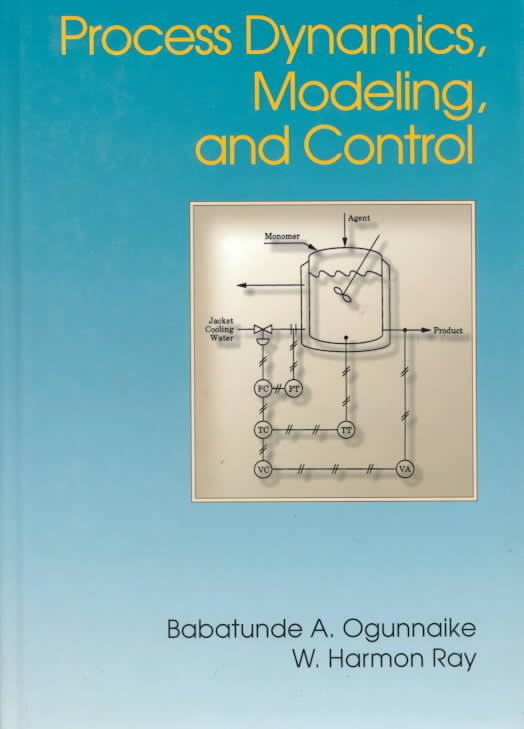 Process Dynamics, Modeling, and Control By Ogunnaike, Babatunde A./ Ray, W. Harmon